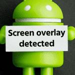 Как исправить «Screen overlay detected» на Андроид?